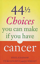 44 and a Half Choices You Can Make If You Have Cancer: How to Take Control of Yo