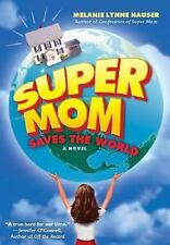SUPER MOM SAVES THE WORLD BY MELANIE LYNNE HAUSER PAPERBACK 2007 PARENT HUMOR