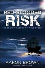 Red-Blooded Risk: The Secret History of Wall Street by Aaron Brown