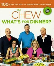 The Chew : What's for Dinner?: 100 Easy Recipes for Every Night of the Week...
