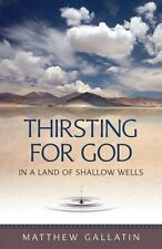 Thirsting For God: in a Land of Shallow Wells by Matthew Gallatin -Paperback NEW
