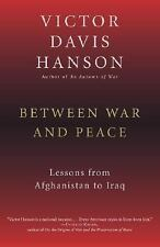 Between War and Peace: Lessons from Afghanistan to Iraq by Victor Hanson 2004NEW