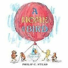 A Home for Bird by Philip C. Stead (2012, Hardcover)