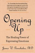 Opening Up : The Healing Power of Expressing Emotions by James W. Pennebaker...
