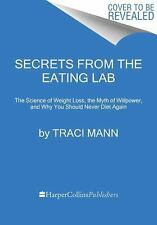 Secrets from the Eating Lab : The Science of Weight Loss, the Myth of...