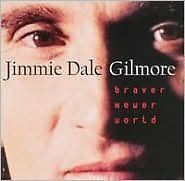 Braver Newer World - Jimmie Dale Gil - CD New Sealed