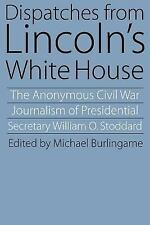 Dispatches from Lincoln's White House : The Anonymous Civil War Journalism of...