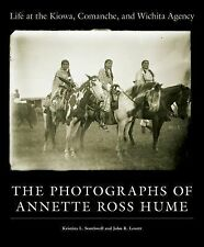 Life at the Kiowa, Comanche, and Wichita Agency : The Photographs of Annette...