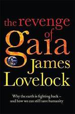 The Revenge of Gaia: Why the Earth is Fighting Back an