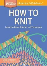 How to Knit: Learn the Basic Stitches and Techniques. A Storey BASICS(R) Title