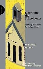 Liberating the Schoolhouse by Wellford W. Wilms (2008, Paperback)