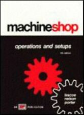 Machine Shop Operations and Setups by Orville D. Lascoe, Clyde A. Nelson and...