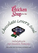 Chicken Soup for the Chocolate Lover's Soul: Indulging Our Sweetest Moments (Chi