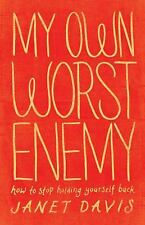 My Own Worst Enemy : How to Stop Holding Yourself Back by Janet Davis (2012,...