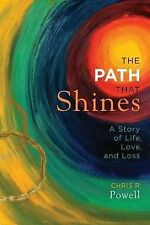 The Path That Shines : A Story of Life, Love, and Loss by Chris R. Powell...