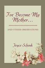 I've Become My Mother. . . : And Other Observations by Joyce Schenk (2002,...