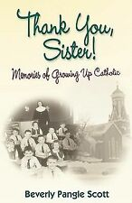 Thank You, Sister! : Memories of Growing up Catholic by Beverly Pangle Scott...