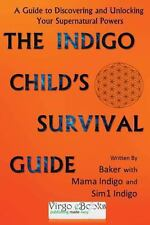 The Indigo Child Survival Guide : Unlock Your Supernatural Powers and Thrive...
