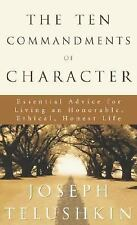 The Ten Commandments of Character: Essential Advice for Living an Honorable, Eth