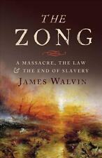 The Zong: A Massacre, the Law and the End of Slavery, Walvin, James