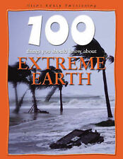 Anna Claybourne Extreme Earth (100 Things You Should Know About...) Very Good Bo