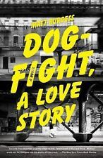Dogfight : A Love Story by Matt Burgess (2011, Paperback)