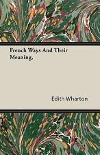 French Ways and Their Meaning by Edith Wharton (2010, Paperback)