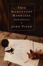 This Momentary Marriage : A Parable of Permanence by John Piper (2012,...