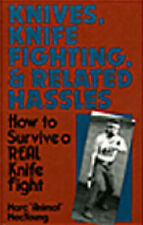 Knives, Knife Fighting and Related Hassles: How to Survive a Real Knife Fight...