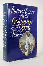 First Edition Louise Homer and the Golden Age of Opera - Homer, Anne. William Mo