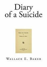 Diary of a Suicide by Wallace E. Baker (2015, Paperback)