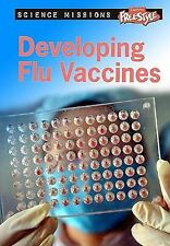 Developing Flu Vaccines (Freestyle Express: Science Missions (Library)-ExLibrary