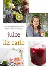 Juice: The Ultimate Guide to Juicing for Health,, Liz Earle, New