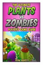 The Ultimate Plants vs Zombies Players Game Guide by Josh Abbott (2013,...