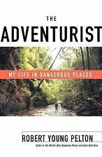 The Adventurist : My Life in Dangerous Places by Robert Young Pelton (2001,...