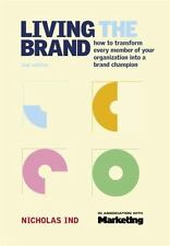 Living the Brand: How to Transform Every Member of Your Organization into a Bran