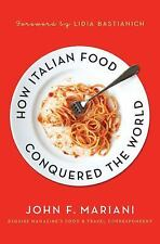 How Italian Food Conquered the World by John F. F. Mariani (2012, Paperback)