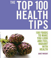 Top 100 Health Tips: 100 Foods to Make You Look and Feel Radiant with Health (Th