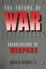 The Future of War: Organizations as Weapons by Mark David Mandeles Paperback