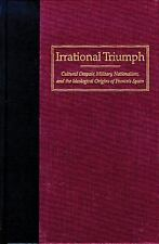 Shepperson Series in History Humanities: Irrational Triumph : Cultural...