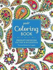 Posh Adult Coloring Book: Paisley Designs for Fun and Relaxation by Teresa...