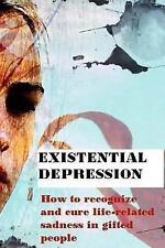 Existential Depression : How to Recognize and Cure Life Related Sadness in...
