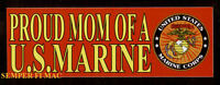 PROUD MOM OF A US MARINE BUMPER STICKER ZAP PIN UP MARINES SON DAUGHTER USMC WOW