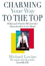Charming Your Way To the Top: Hollywood's Premier P.R. Executive Shows You How..