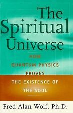 The SPIRITUAL UNIVERSE: How Quantum Physics Proves the Existence of the Soul