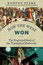 How the West Won : The Neglected Story of the Triumph of Modernity by Rodney...