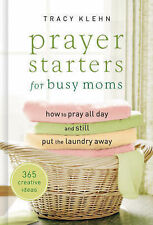 Prayer Starters for Busy Moms: How to Pray All Day and Still Put the Laundry Awa