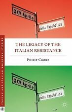 The Legacy of the Italian Resistance Italian and Italian American Studies Palg