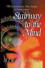 Stairway to the Mind : The Controversial New Science of Consciousness by...