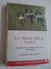 LA ARGIZAIOLA VASCA Creencias Ritos Costumbres Historia 1964 Sobrecubierta Raro